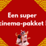 Een super cinema-pakket !